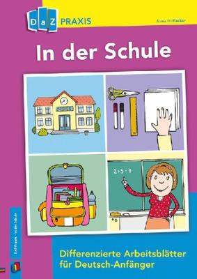 In der Schule. Diefferenzierte Arbeitsblätter für Deutsch-Anfänger ...